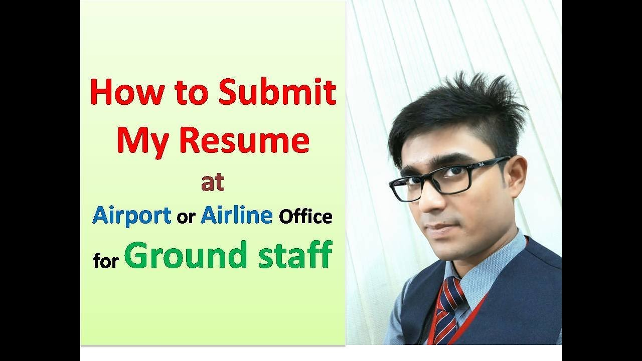 to submit my resume at airport or airline office for ground staff simple way nanny Resume Airport Ground Staff Resume