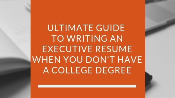 to write an executive resume when you don have college degree on ultimate guide writing Resume College Degree On Resume